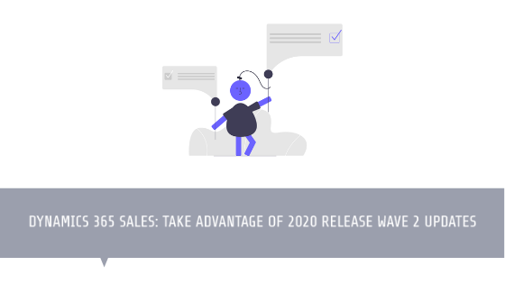Dynamics 365 Sales: Take advantage of 2020 Release Wave 2 updates